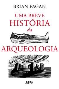 UMA BREVE HISTORIA DA ARQUEOLOGIA