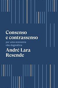 CONCENSO E CONTRASSENSO - POR UMA ECONOMIA NAO DOGMATICA