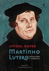 MARTINHO LUTERO - RENEGADO E PROFETA