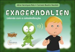 EXAGERADALIEN - LIDANDO COM O CATASTROFIZACAO