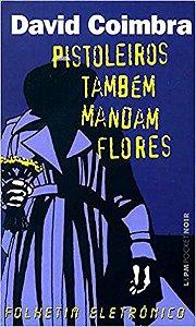 PISTOLEIROS TAMBEM MANDAM FLORES - 637