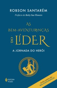 AS BEM-AVENTURANCAS DO LIDER - A JORNADA DO HEROI