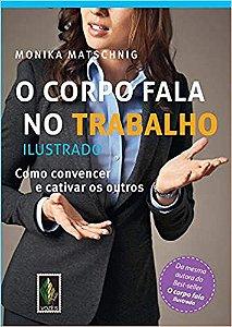 O CORPO FALA NO TRABALHO - ILUSTRADO