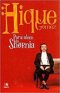 HIQUE GOMEZ: PARA ALEM DA SBORNIA
