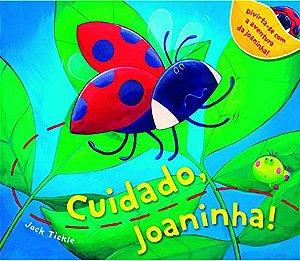 CUIDADO, JOANINHA