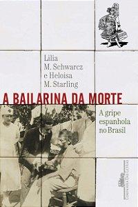 A BAILARINA DA MORTE - A GRIPE ESPANHOLA NO BRASIL