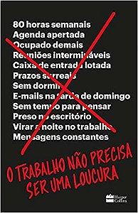 O TRABALHO NAO PRECISA SER UMA LOUCURA