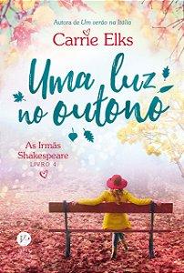 UMA LUZ NO OUTONO - AS IRMAS SHAKESPEARE VOL. 4