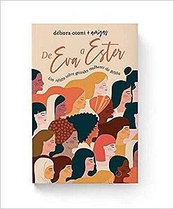 DE EVA A ESTER - UM RELATO SOBRE GRANDES MULHERES DA BIBLIA