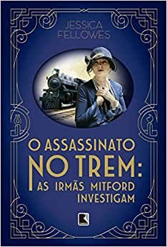 O ASSASSINATO NO TREM: AS IRMAS MITFORD INVESTIGAM