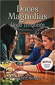 DOCES MAGNOLIAS - LINDA CONQUISTA