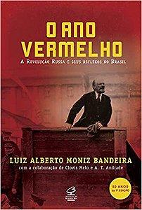 O ANO VERMELHO - A REVOLUCAO RUSSA E SEUS REFLEXOS NO BRASIL