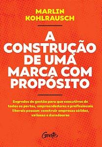A CONSTRUCAO DE UMA MARCA COM PROPOSITO