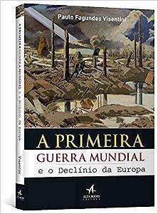 A PRIMEIRA GUERRA MUNDIAL E O DECLINIO DA EUROPA