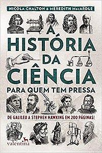 A HISTORIA DA CIENCIA PARA QUEM TEM PRESSA
