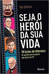 SEJA O HEROI DA SUA VIDA - 30 LICOES DE LIDERANCA