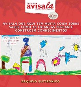 Coletânea - AVISA LÁ Que aqui tem muita coisa sobre saber como as criancas pensam e constroem conhecimentos
