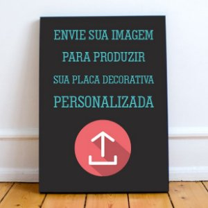 Placa Decorativa - PERSONALIZADA