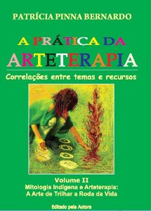 A Prática da Arteterapia vol II - Mitologia Indígena e Arteterapia: a arte de trilhar a Roda da Vida