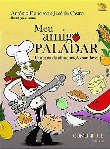 Meu amigo paladar: um guia da alimentação saudável (Antônio Francisco, José de Castro e Brum)
