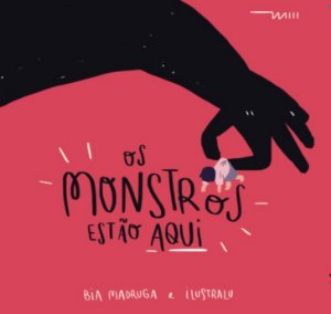Os monstros estão aqui (Bia Madruga e Ilustralu)