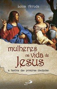 Mulheres na Vida de Jesus: a historia das primeiras discipulas