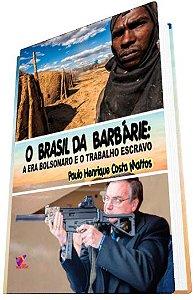 O BRASIL DA BARBÁRIE: a era Bolsonaro e o trabalho escravo - Paulo Henrique Costa Mattos