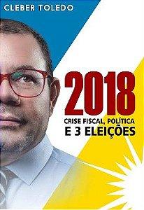 2018: crise fiscal, política e 3 eleições - Cleber Toledo
