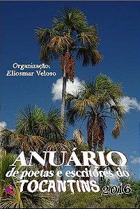 ANUÁRIO DE POETAS E ESCRITORES DO TOCANTINS-2016 - Organização: Eliosmar Veloso