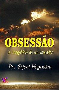 OBSESSÃO, A TRAJETÓRIA DE UM VENCEDOR - Pastor Djoci Nogueira