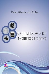 O PARADOXO DE MONTEIRO LOBATO - Pedro Albeirice da Rocha