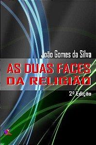 AS DUAS FACES DA RELIGIÃO - João Gomes da Silva