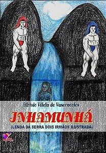 INHAMUNHÁ - A Lenda da Serra Dois Irmãos (Ilustrada) - ALOISIO VILELA DE VASCONCELOS