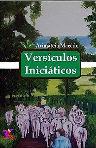 VERSICULOS INICIÁTICOS - JOSÉ ARIMATEIA DE MACÊDO