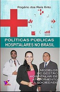POLITICAS PUBLICAS HOSPITALARES NO BRASIL - Rogério  dos Reis Brito