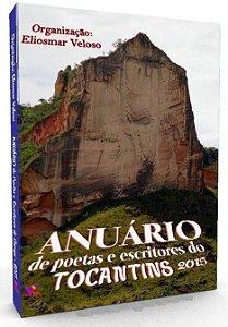ANUÁRIO DE POETAS E ESCRITORES DO TOCANTINS-2015 (Organização: Eliosmar Veloso)