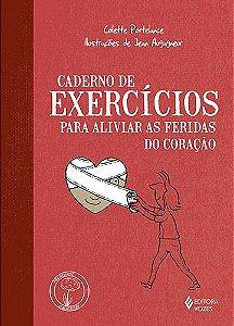 Caderno De Exercícios Para Aliviar As Feridas Do Coração