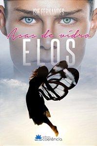 Asas De Vidro: Elos  - Isie Fernandes