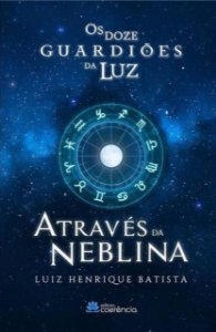 Os Doze Guardiões da Luz: Através da Neblina - Livro 2