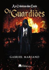 As Crônicas dos Leais: Os Guardiões - Gabriel Mariano