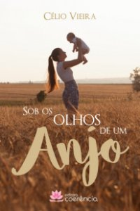 Sob os Olhos de um Anjo - Célio Vieira