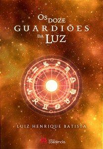 Os doze guardiões da luz  volume 1- Luiz Henrique Batista