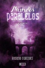 Mundos Paralelos - A Ponte - Livro 1