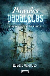 Mundos paralelos - A descoberta do elixir - Livro 3