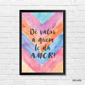 Quadro - Dê Valor A Quem Te Dá Amor