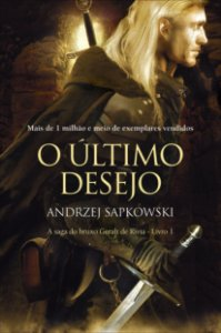 O último desejo -  The witcher -  a saga do bruxo Geralt de Rivia -  vol. 1
