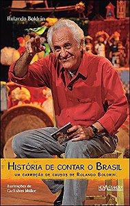 História de contar o Brasil: um carroção de causos de Rolando Boldrin