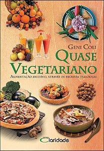Quase Vegetariano: alimentação saudável através de receitas deliciosas