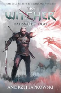 Batismo de Fogo - The Witcher - saga do bruxo Geralt de Rívia - Vol. 5