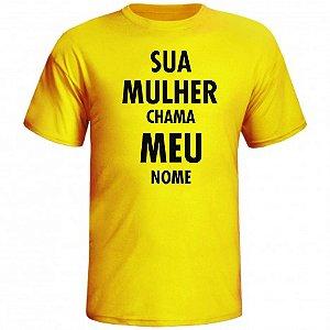Camiseta Sua Mulher Chama Meu Nome